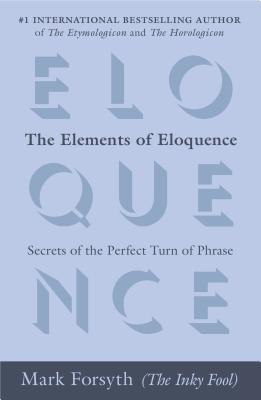 The Elements of Eloquence By Forsyth, Mark