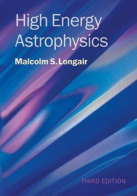 High Energy Astrophysics By Longair, Malcolm S.